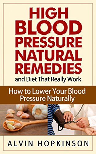 Alvin Hopkinson's Book of High Blood Pressure Natural Remedies and Diet That Really Work (Kindle Edition)